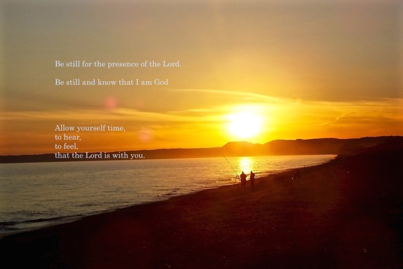 Be still for the presence of the Lord